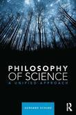 Philosophy of Science: A Unified Approach: A Unified Approach