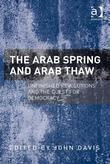 The Arab Spring and Arab Thaw: Unfinished Revolutions and the Quest for Democracy