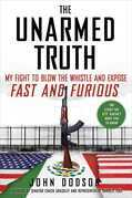 The Unarmed Truth: My Fight to Blow the Whistle and Expose Fast and Furious