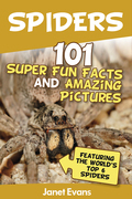 Spiders:101 Fun Facts & Amazing Pictures ( Featuring The World'd Top 6 Spiders)