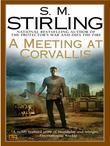 S. M. Stirling - A Meeting at Corvallis: A Novel of the Change