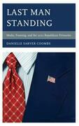 Last Man Standing: Media, Framing, and the 2012 Republican Primaries