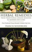 Herbal Remedies: From Traditional Chinese Remedies To Modern Day Cures: Using Herbal Cures To Help Common Ailments