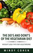 The Do's And Don'ts Of The Vegetarian Diet:Weight Loss Tips For Vegetarians: Weight Loss Tips For Vegetarians