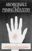 Aboriginals and the Mining Industry: Case studies of the Australian experience