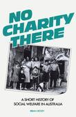 No Charity There: A short history of social welfare in Australia