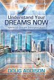 Understanding Your Dreams Now. Spiritual Dream Interpretation.