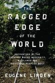 The Ragged Edge of the World: Encounters at the Frontier Where Modernity, Wildlands and Indigenous Peoples Meet