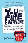 You Can't Fire Everyone: And Other Lessons from an Accidental Manager