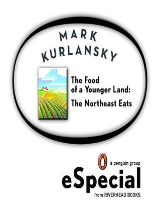 The Food of a Younger Land: The Northeast Eats Maine, New Hampshire, Vermont, Massachusetts, Rhode Island, Connecticut, New York City, New York State,
