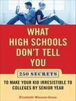 What High Schools Don't Tell You (And Other Parents Don't Want You toKnow): Create a Long-Term Plan for Your 7th to 10th Grader for Getting into the T