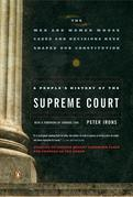 A People's History of the Supreme Court: The Men and Women Whose Cases and Decisions Have Shaped OurConstitution: Revised Edition