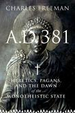 A.D. 381: Heretics, Pagans, and the Christian State
