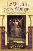 The Witch in Every Woman: Reawakening the Magical Nature of the Feminine to Heal, Protect, Create, and Emp ower