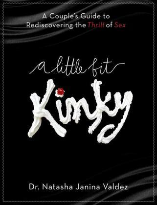 A Little Bit Kinky: A Couples' Guide to Rediscovering the Thrill of Sex