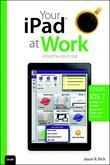 Your iPad at Work (Covers IOS 7 on iPad Air, iPad 3rd and 4th Generation, Ipad2, and iPad Mini)