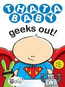Thatababy Geeks Out!