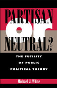 Partisan or Neutral?: The Futility of Public Political Theory