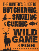The Hunter's Guide to Butchering, Smoking, and Curing Wild Game and Fish
