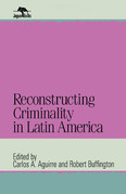 Reconstructing Criminality in Latin America