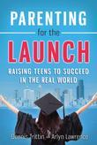 Parenting for the Launch: Raising Teens to Succeed in the Real World