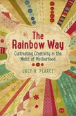 The Rainbow Way: Cultivating Creativity in the Midst of Motherhood