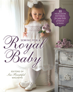 Sewing for a Royal Baby: 22 Heirloom Patterns for Your Little Prince or Princess