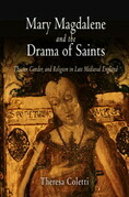Mary Magdalene and the Drama of Saints: Theater, Gender, and Religion in Late Medieval England