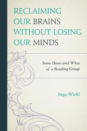 Reclaiming Our Brains Without Losing Our Minds: Some Hows and Whys of a Reading Group