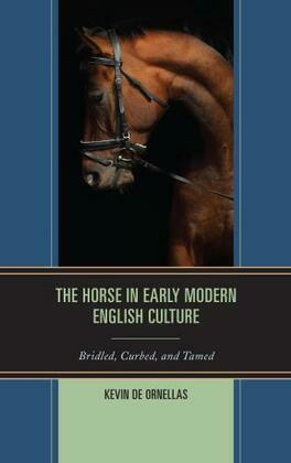 The Horse in Early Modern English Culture: Bridled, Curbed, and Tamed