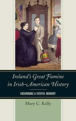 Ireland's Great Famine in Irish-American History: Enshrining a Fateful Memory