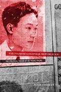 Vietnamese Colonial Republican: The Political Vision of Vu Trong Phung