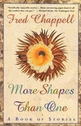 Fred Chappell - More Shapes Than One