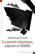 Abdelmajid Charfi - La Pensée islamique, rupture et fidélité