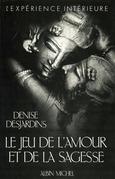 Denise Desjardins - Le Jeu de l'amour et de la sagesse