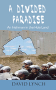 A Divided Paradise: An Irishman in the the Holy Land