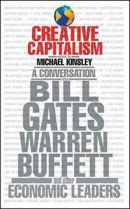 Creative Capitalism: A Conversation with Bill Gates, Warren Buffett, and Other Economic Leaders