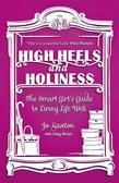 High Heels and Holiness: The Smart Girl's Guide to Living Life Well