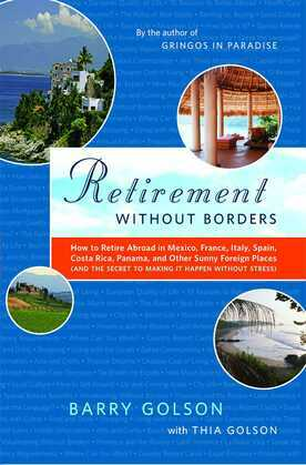 Retirement Without Borders: How to Retire Abroad--in Mexico, France, Italy, Spain, Costa Rica, Panama, and Other Sunny, Foreign Places (And the Secret
