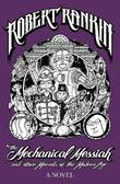 The Mechanical Messiah and Other Marvels of the Modern Age: A Novel
