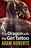 Adam Roberts - The Dragon With The Girl Tattoo
