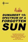 Spectrum of a Forgotten Sun: The Dumarest Saga Book 15
