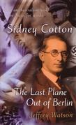 Sidney Cotton: The Last Plane Out of Berlin