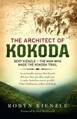 The Architect of Kokoda: Bert Kienzle - The Man Who Made the Kokoda Track