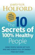 The 10 Secrets of 100% Healthy People: Some people never get sick and are always full of energy ¿ find out how!