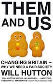Them And Us: Politics, Greed And Inequality - Why We Need A Fair Society
