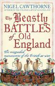 The Beastly Battles of Old England: The Misguided Manoeuvres of the British at War