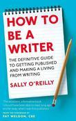 How To Be A Writer: The Definitive Guide to Getting Ppublished and Making a Living From Writing
