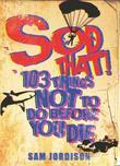 Sod That!: 103 Things Not to Do Before You Die
