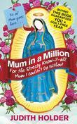 Mum in a Million: For the Annoying, Bossy, Stressy, Know-it-All Mum I Couldn't Do Without